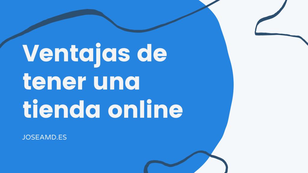 Ventajas de tener una tienda online